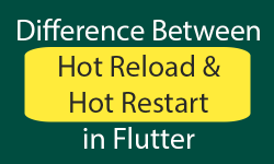 Difference between Hot Reload and Hot Restart in Flutter Dart