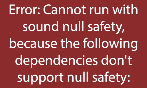 Flutter Error Solution Cannot run with sound null safety, because the following dependencies