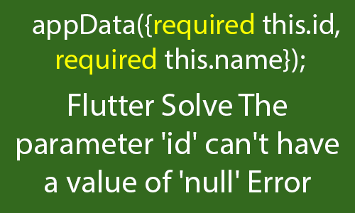 Flutter Solve The parameter 'id' can't have a value of 'null' because of its type Error
